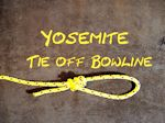 Yosemite Tie Off Bowline